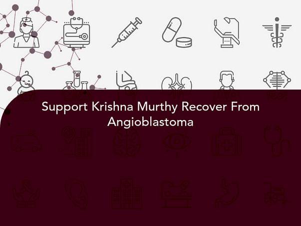 Support Krishna Murthy Recover From Angioblastoma