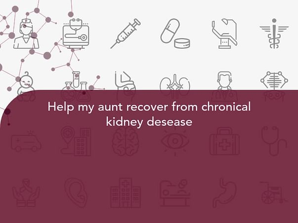 Help my aunt recover from chronical kidney desease