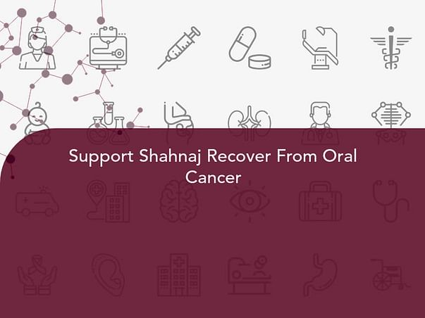 Support Shahnaj Recover From Oral Cancer