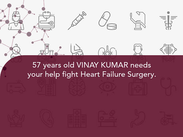 57 years old VINAY KUMAR needs your help fight Heart Failure Surgery.