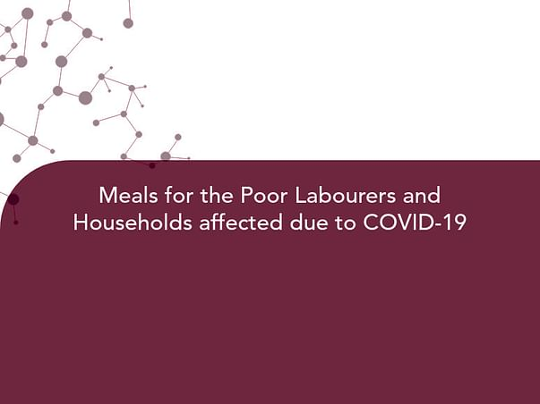 Meals For The Poor Labourers And Households Affected Due To COVID-19