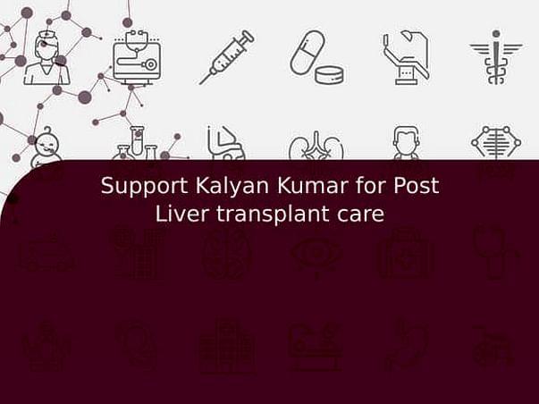 Support Kalyan Kumar for Post Liver transplant care