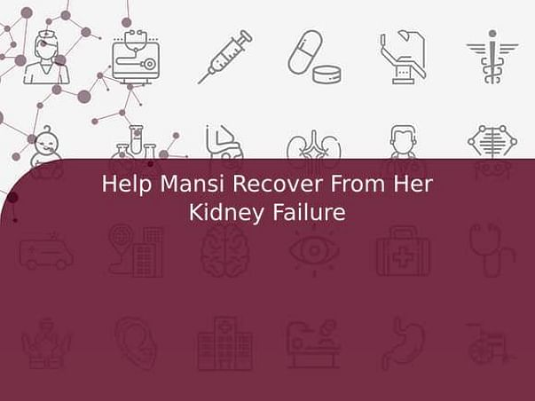 Help Mansi Recover From Her Kidney Failure