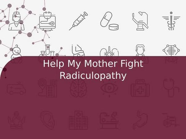 Help My Mother Fight Radiculopathy