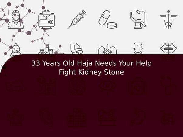 33 Years Old Haja Needs Your Help Fight Kidney Stone