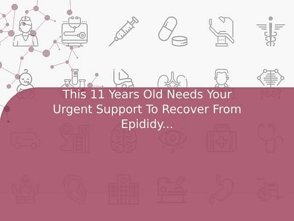 This 11 Years Old Needs Your Urgent Support To Recover From Epididymitis