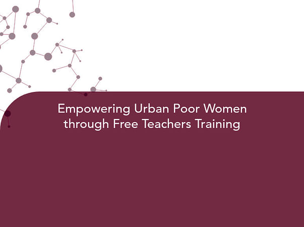 Empowering Urban Poor Women through Free Teachers Training