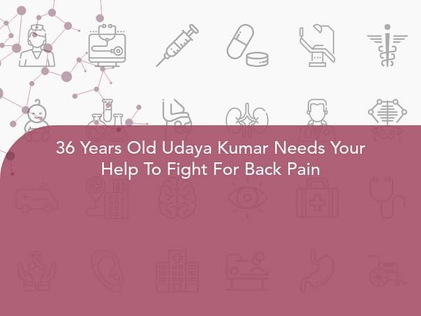 36 Years Old Udaya Kumar Needs Your Help To Fight For Back Pain