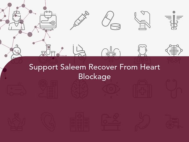 Support Saleem Recover From Heart Blockage