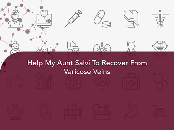 Help My Aunt Salvi To Recover From Varicose Veins