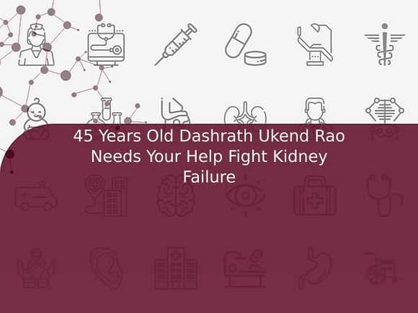 45 Years Old Dashrath Ukend Rao Needs Your Help Fight Kidney Failure