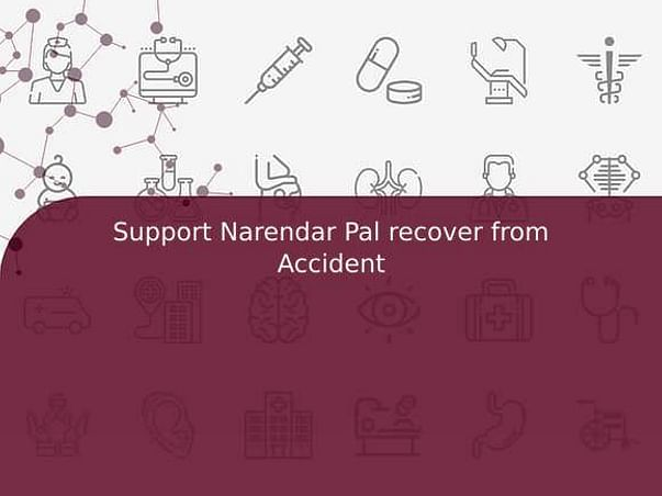 Support Narendar Pal recover from Accident