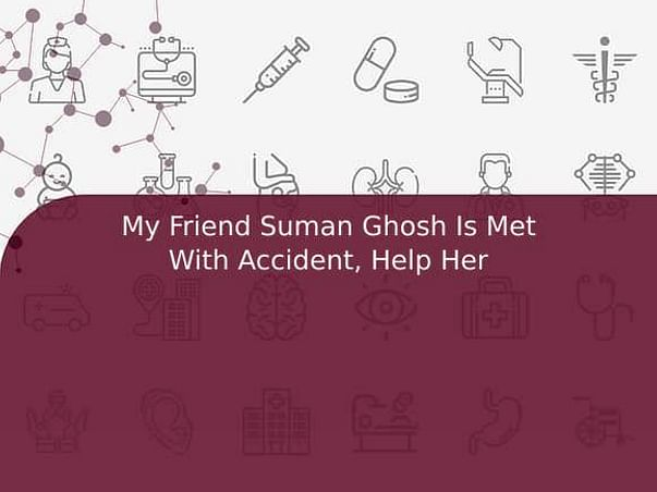 My Friend Suman Ghosh Is Met With Accident, Help Her