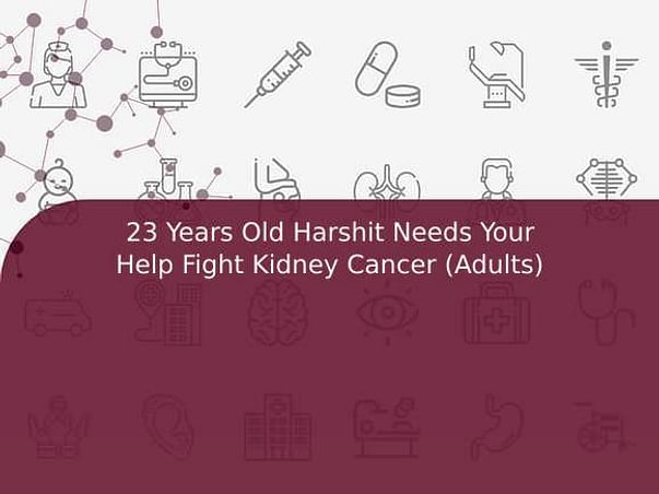 23 Years Old Harshit Needs Your Help Fight Kidney Cancer (Adults)