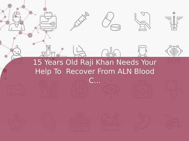 15 Years Old Raji Khan Needs Your Help To  Recover From ALN Blood Cancer