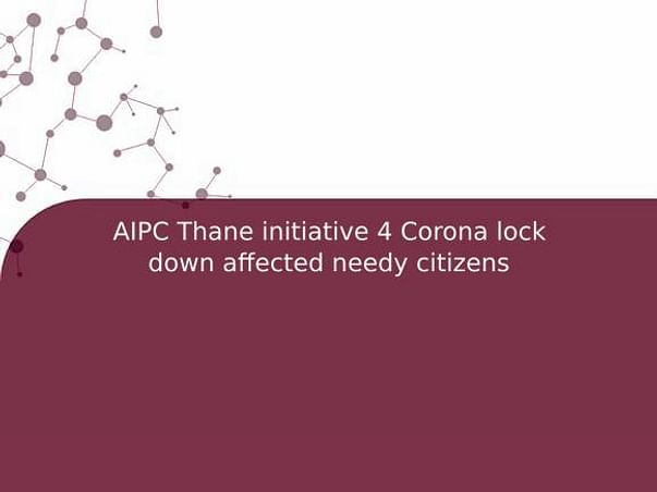 AIPC Thane initiative 4 Corona lock down affected needy citizens
