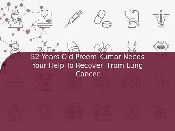 52 Years Old Preem Kumar Needs Your Help To Recover  From Lung Cancer