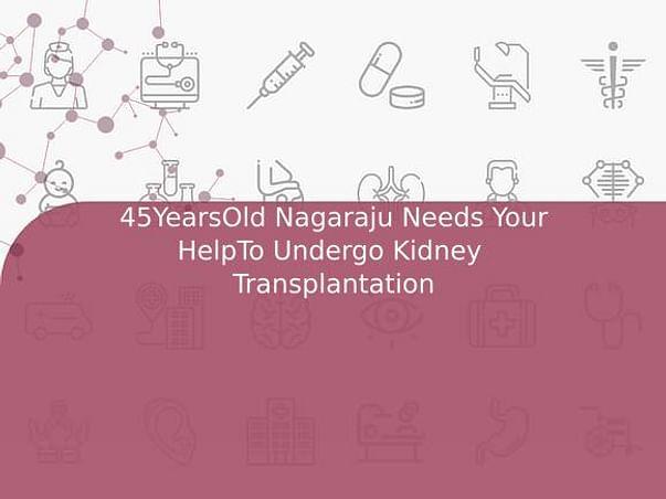 45YearsOld Nagaraju Needs Your HelpTo Undergo Kidney  Transplantation