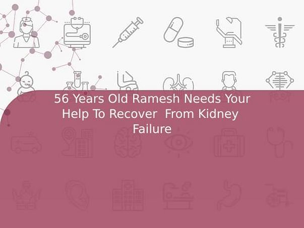 56 Years Old Ramesh Needs Your Help To Recover  From Kidney  Failure