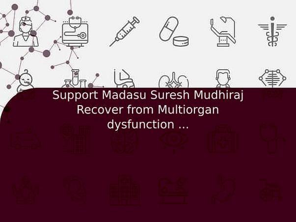 Support Madasu Suresh Mudhiraj Recover from Multiorgan dysfunction syndrome