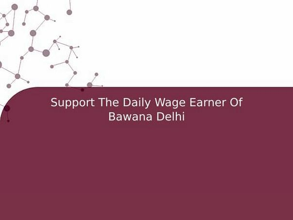 Support The Daily Wage Earner Of Bawana Delhi