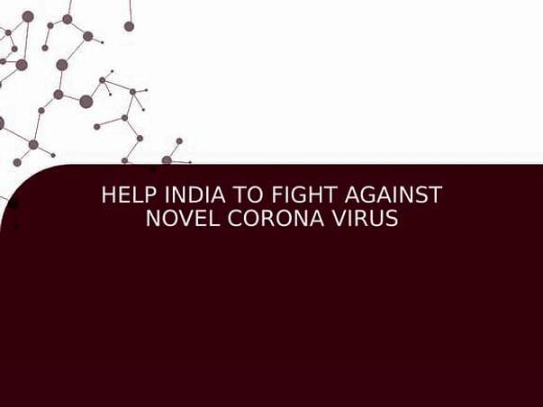 HELP INDIA TO FIGHT AGAINST NOVEL CORONA VIRUS