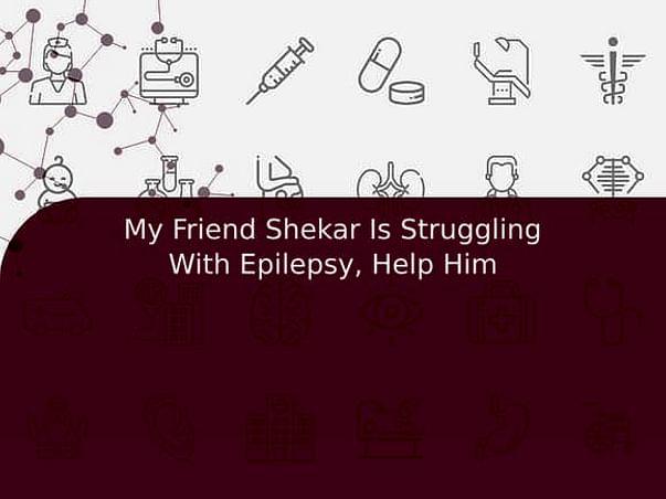 My Friend Shekar Is Struggling With Epilepsy, Help Him