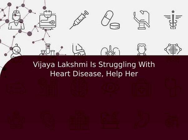 Vijaya Lakshmi Is Struggling With Heart Disease, Help Her