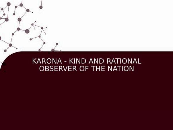 KARONA - KIND AND RATIONAL OBSERVER OF THE NATION