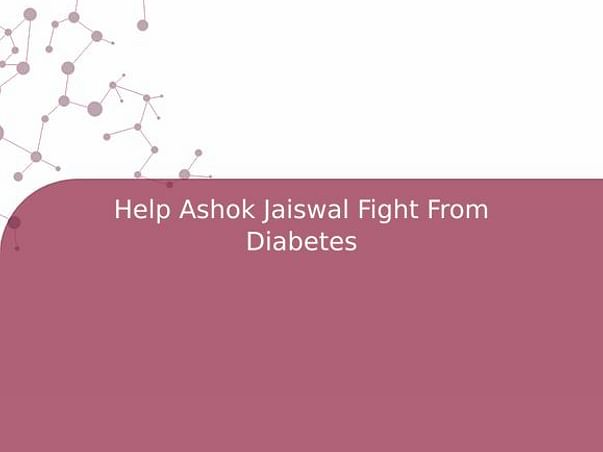 Help Ashok Jaiswal Fight From Diabetes
