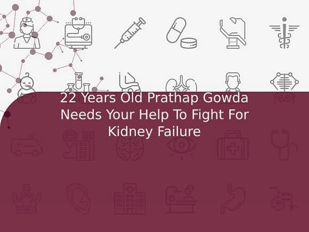22 Years Old Prathap Gowda Needs Your Help To Fight For Kidney Failure