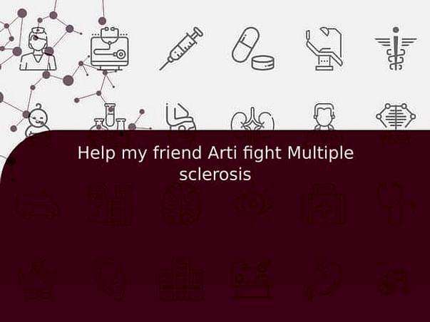 Help my friend Arti fight Multiple sclerosis