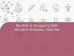 My Wife Is Struggling With Stomach Diseases, Help Her