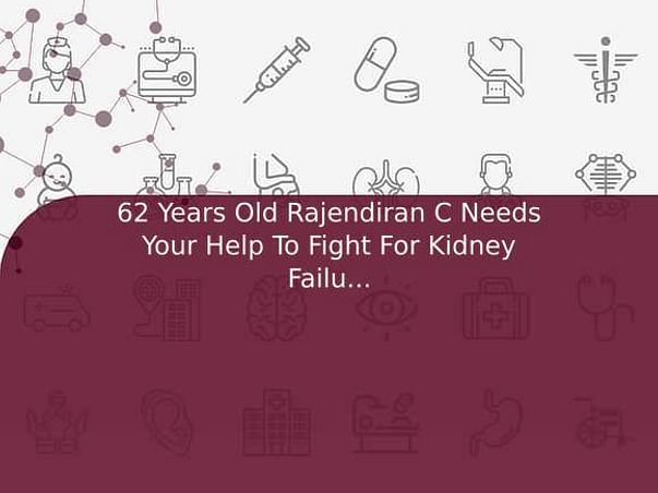 62 Years Old Rajendiran C Needs Your Help To Fight For Kidney Failure And Needed Kidney Transplant