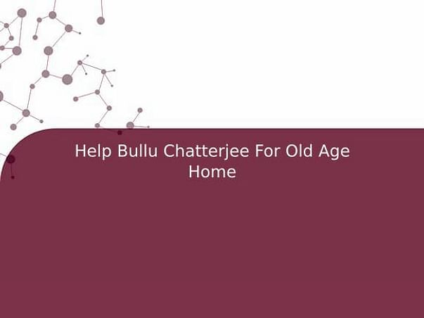 Help Bullu Chatterjee For Old Age Home