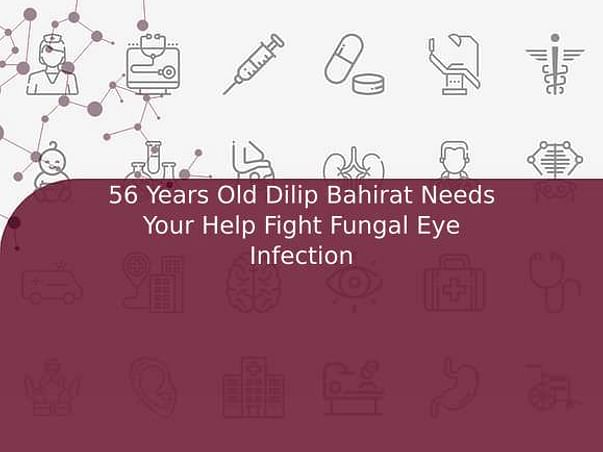 56 Years Old Dilip Bahirat Needs Your Help Fight Fungal Eye Infection