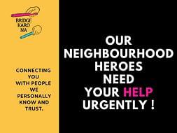 Bridge Karo Na: Our (Your) neighbourhood heroes urgently need funds