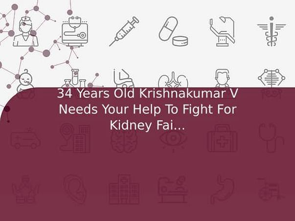 34 Years Old Krishnakumar V Needs Your Help To Fight For Kidney Failure And Needed Kidney Transplant