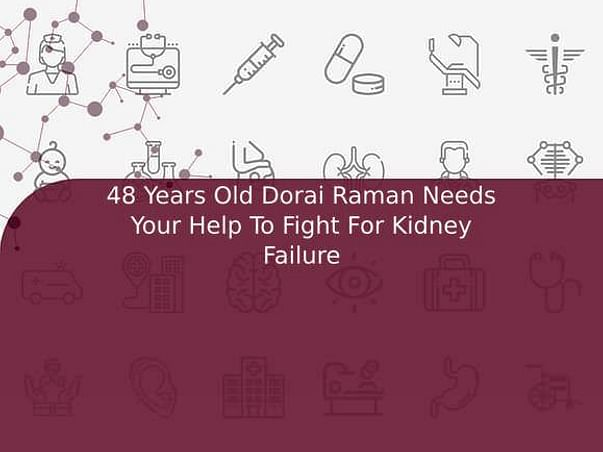 48 Years Old Dorai Raman Needs Your Help To Fight For Kidney Failure