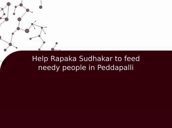 Help Rapaka Sudhakar to feed needy people in Peddapalli