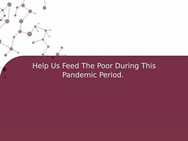 Help Us Feed The Poor During This Pandemic Period.