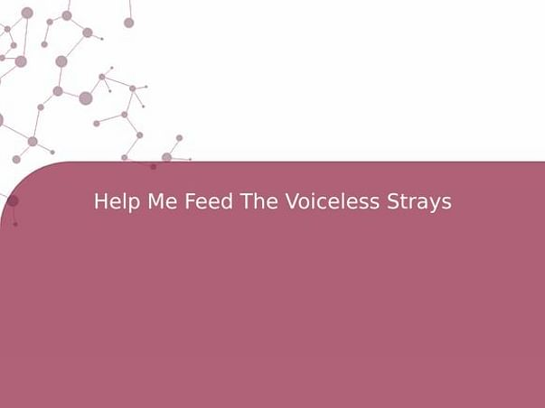Help Me Feed The Voiceless Strays