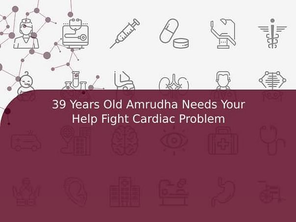 39 Years Old Amrudha Needs Your Help Fight Cardiac Problem