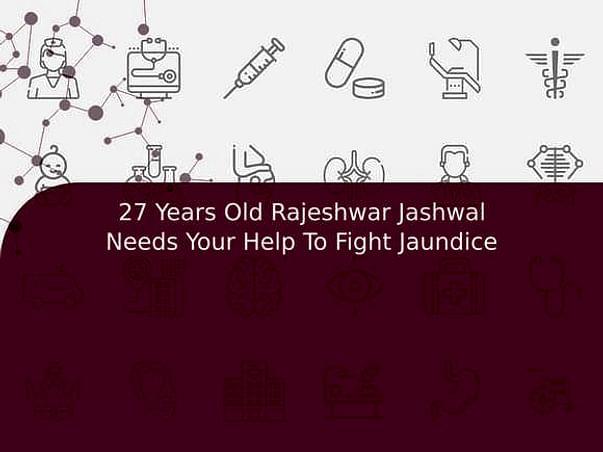 27 Years Old Rajeshwar Jashwal Needs Your Help To Fight Jaundice