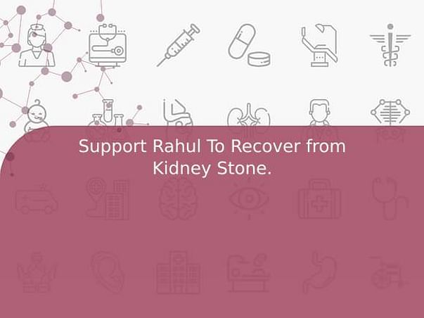 Support Rahul To Recover from Kidney Stone.