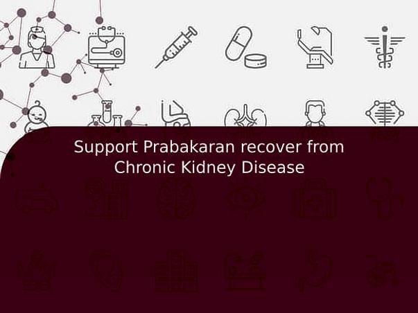 Support Prabakaran recover from Chronic Kidney Disease