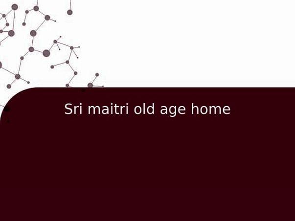 Sri maitri old age home
