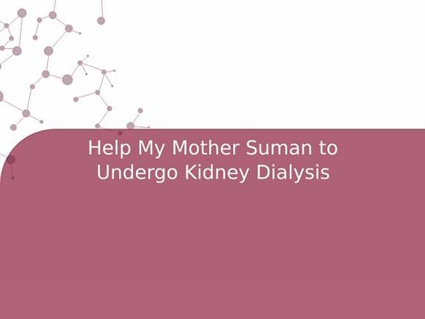 Help My Mother Suman to Undergo Kidney Dialysis