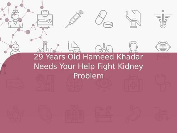29 Years Old Hameed Khadar Needs Your Help Fight Kidney Problem