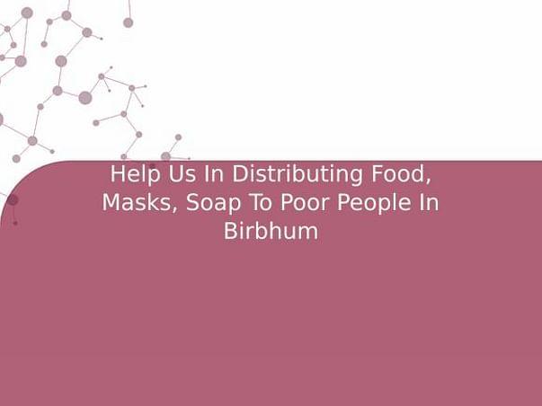 Help Us In Distributing Food, Masks, Soap To Poor People In Birbhum
